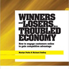 Winners and Losers in a Troubled Economy: How to Engage Customers Online to Gain Competitive Advantage